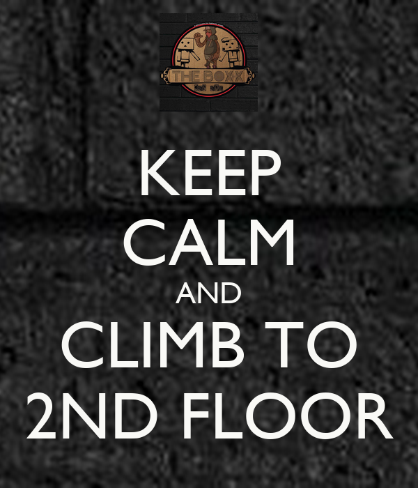 KEEP CALM AND CLIMB TO 2ND FLOOR