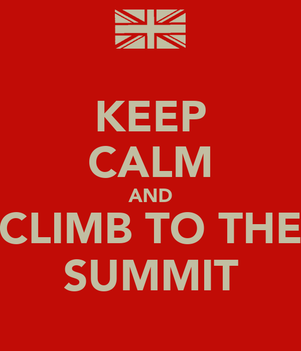 KEEP CALM AND CLIMB TO THE SUMMIT