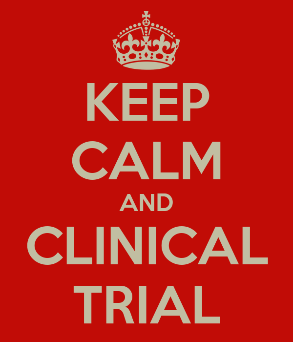 KEEP CALM AND CLINICAL TRIAL
