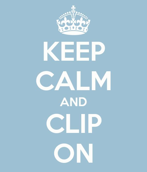 KEEP CALM AND CLIP ON