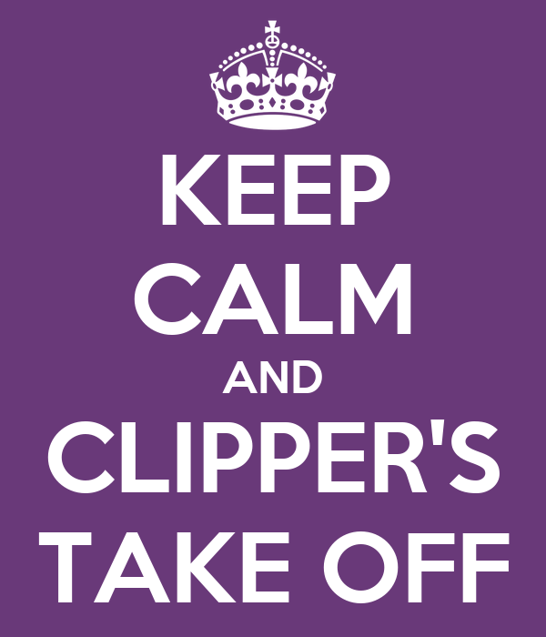 KEEP CALM AND CLIPPER'S TAKE OFF