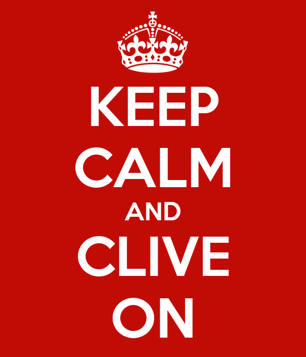 KEEP CALM AND CLIVE ON