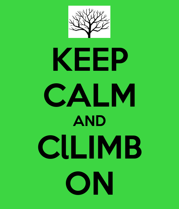 KEEP CALM AND ClLIMB ON
