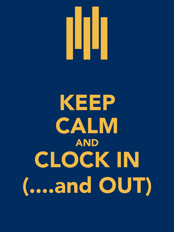 KEEP CALM AND CLOCK IN (....and OUT)