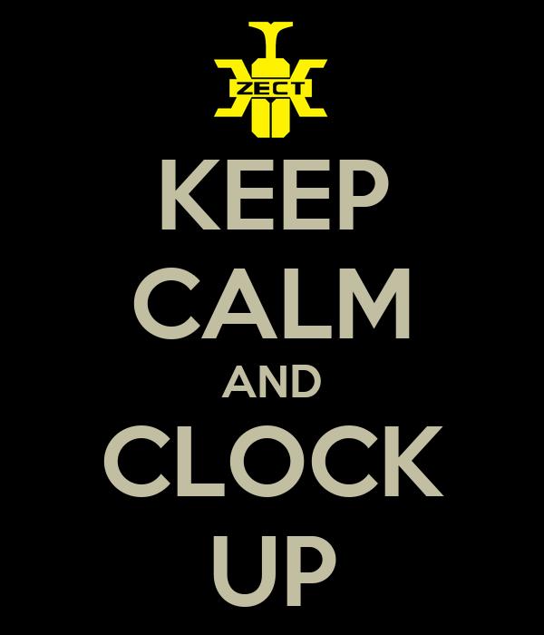 KEEP CALM AND CLOCK UP