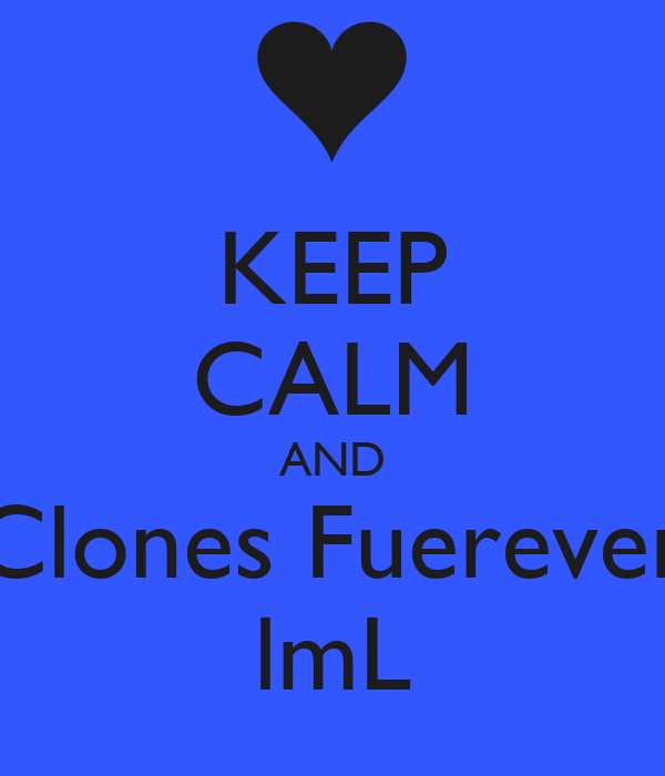KEEP CALM AND Clones Fuerever lmL