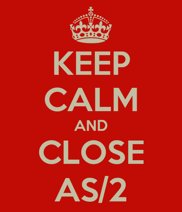 KEEP CALM AND CLOSE AS/2