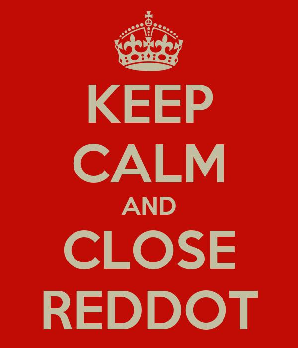 KEEP CALM AND CLOSE REDDOT
