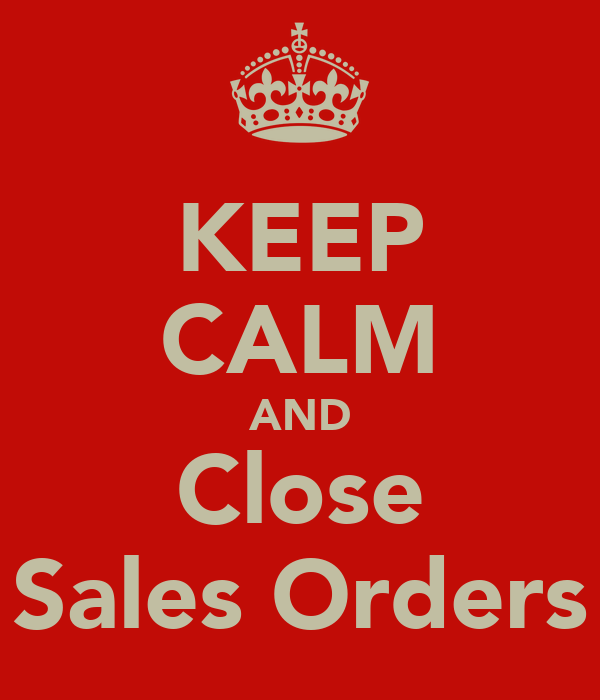 KEEP CALM AND Close Sales Orders