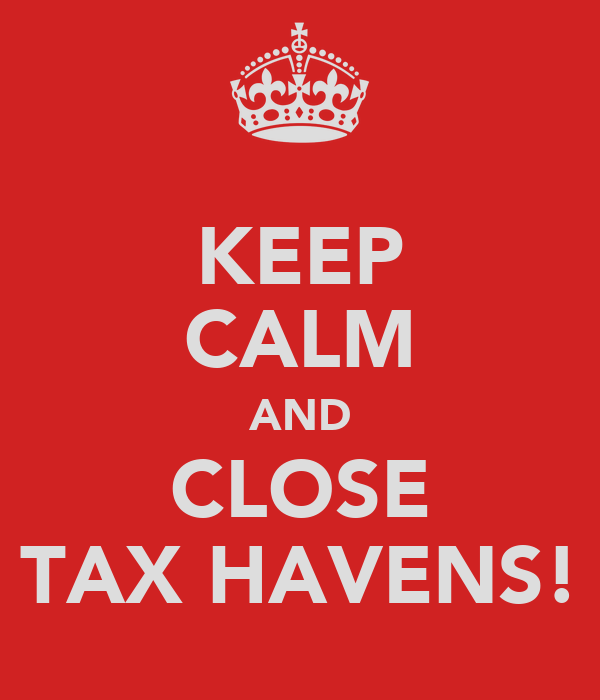 KEEP CALM AND CLOSE TAX HAVENS!