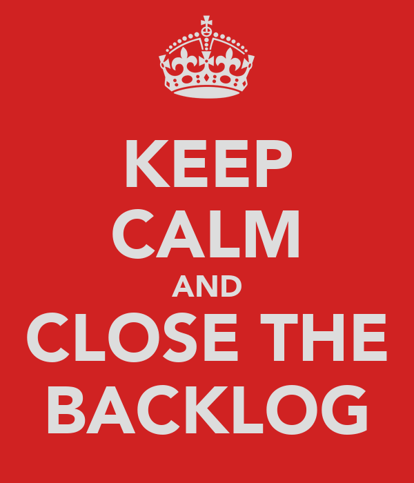 KEEP CALM AND CLOSE THE BACKLOG