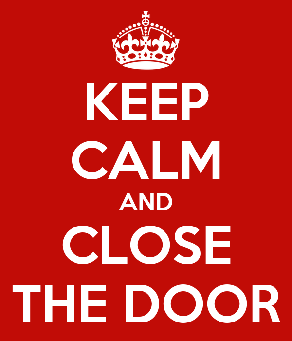 KEEP CALM AND CLOSE THE DOOR