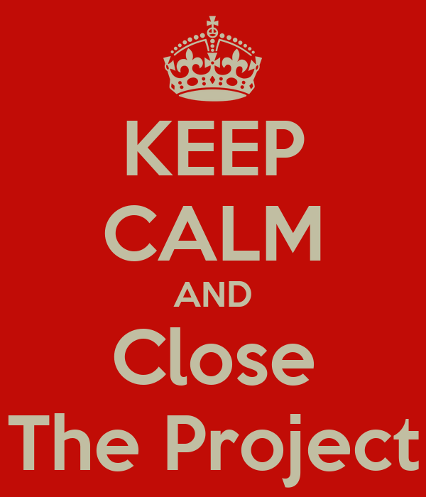 KEEP CALM AND Close The Project
