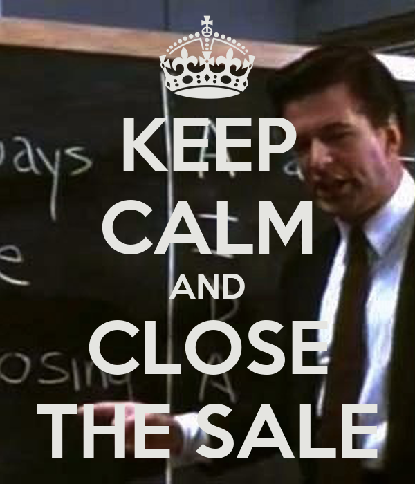KEEP CALM AND CLOSE THE SALE