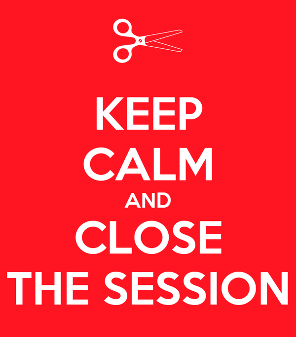 KEEP CALM AND CLOSE THE SESSION