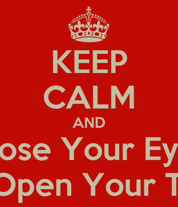 KEEP CALM AND Close Your Eyes And Open Your Thighs