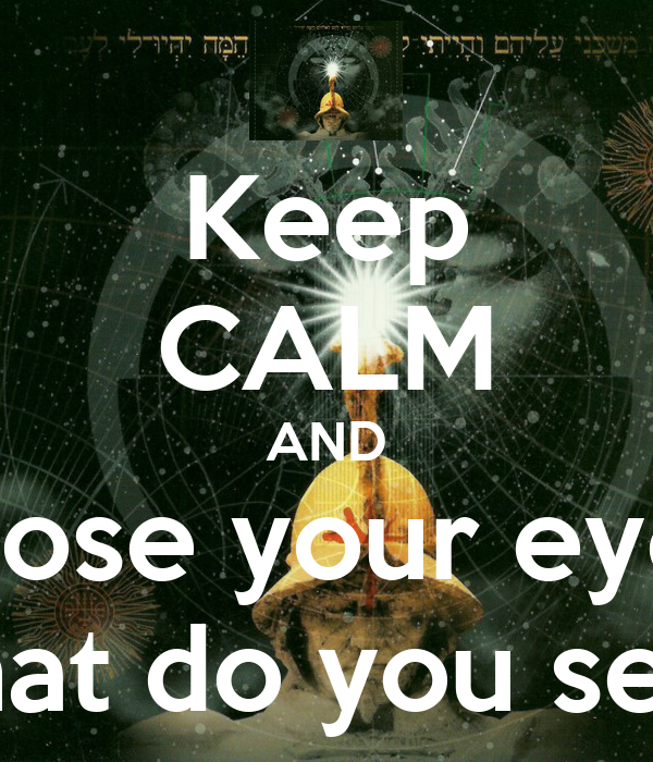 Keep CALM AND Close your eyes what do you see?