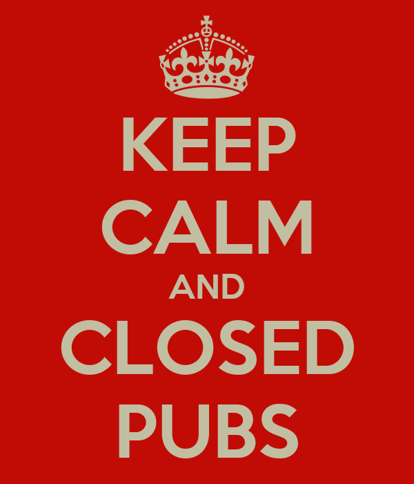 KEEP CALM AND CLOSED PUBS