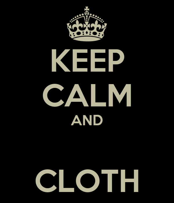 KEEP CALM AND  CLOTH