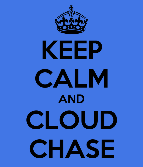 KEEP CALM AND CLOUD CHASE