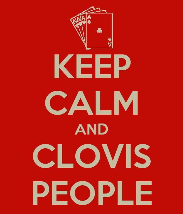 KEEP CALM AND CLOVIS PEOPLE