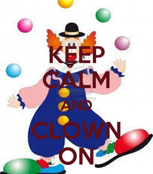 KEEP CALM AND CLOWN ON