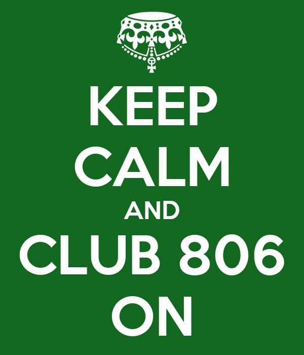KEEP CALM AND CLUB 806 ON