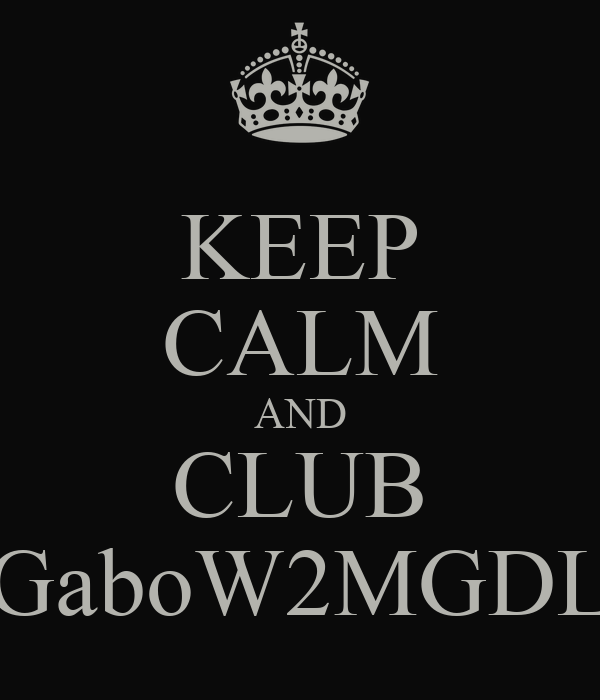 KEEP CALM AND CLUB GaboW2MGDL