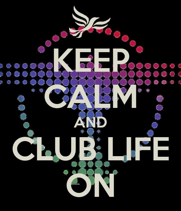 KEEP CALM AND CLUB LIFE ON