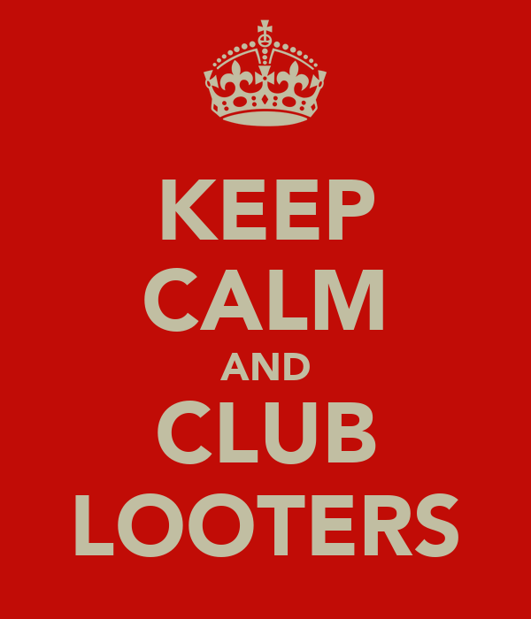 KEEP CALM AND CLUB LOOTERS
