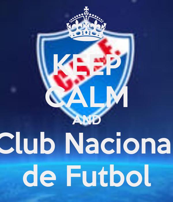 KEEP CALM AND Club Nacional de Futbol
