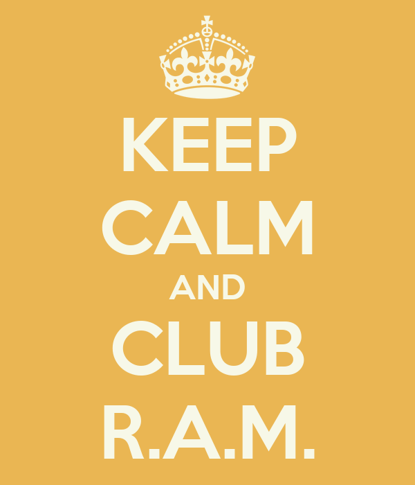 KEEP CALM AND CLUB R.A.M.