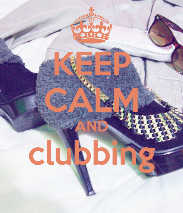 KEEP CALM AND clubbing