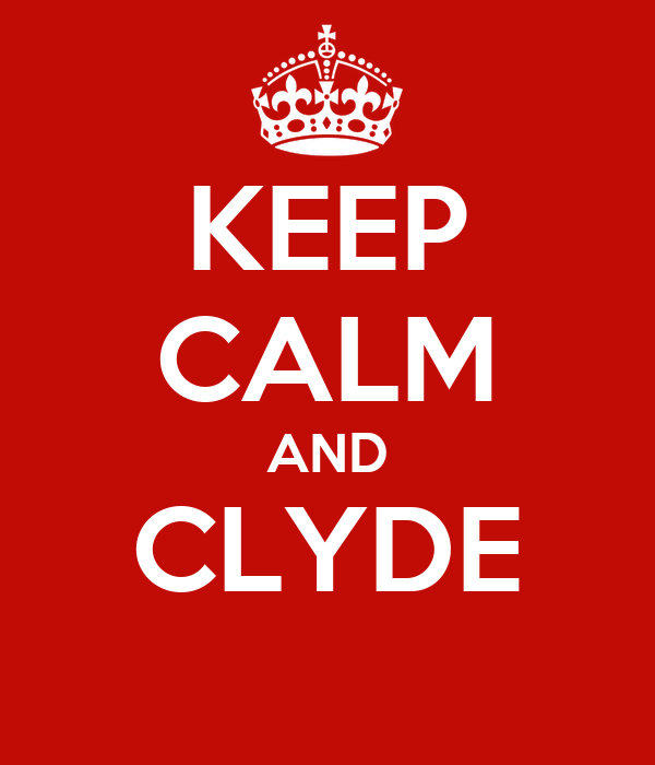 KEEP CALM AND CLYDE