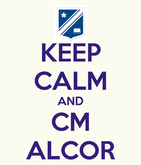 KEEP CALM AND CM ALCOR