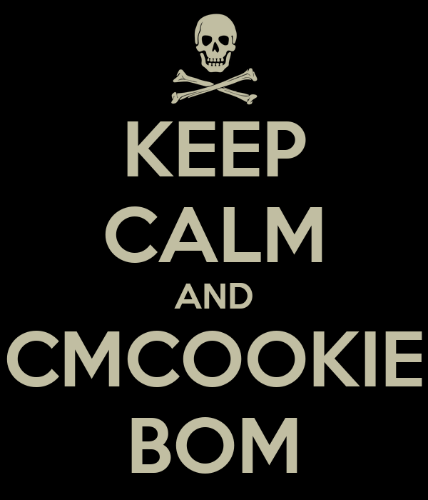 KEEP CALM AND CMCOOKIE BOM