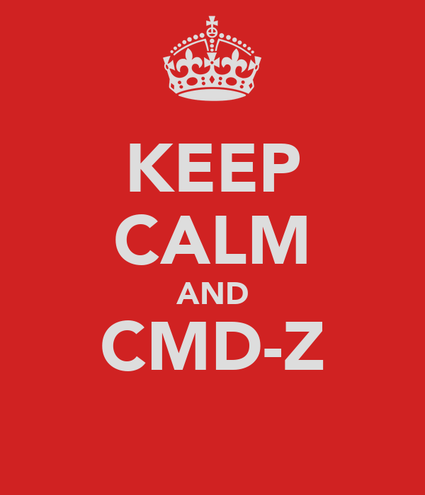 KEEP CALM AND CMD-Z