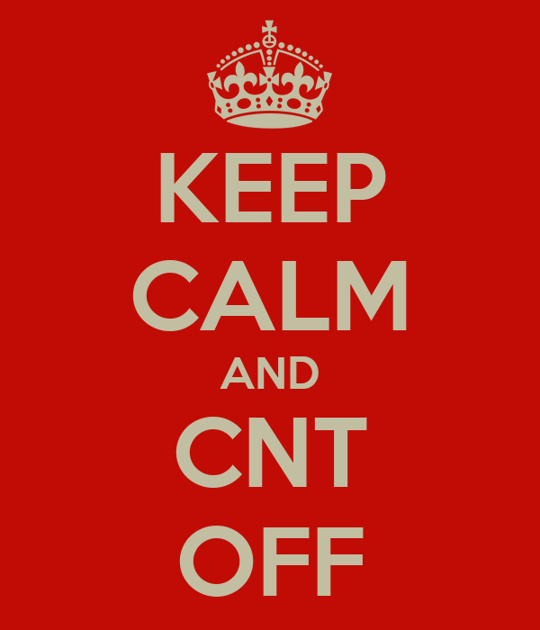 KEEP CALM AND CNT OFF