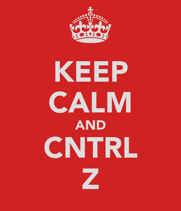 KEEP CALM AND CNTRL Z