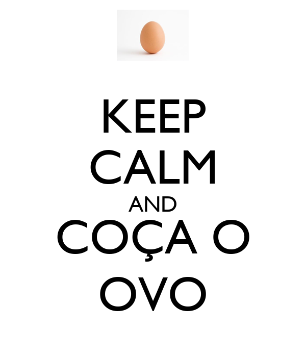 KEEP CALM AND COÇA O OVO