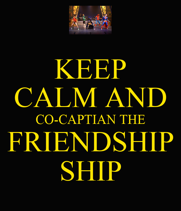 KEEP CALM AND CO-CAPTIAN THE FRIENDSHIP SHIP