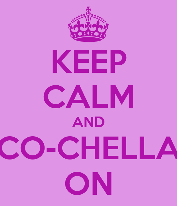 KEEP CALM AND CO-CHELLA ON
