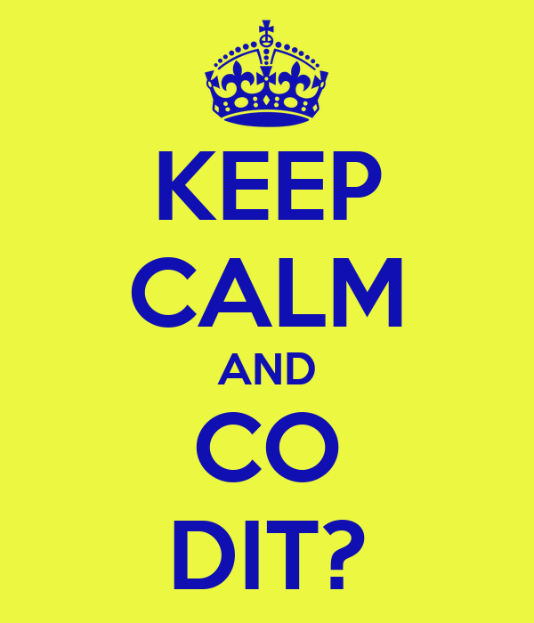 KEEP CALM AND CO DIT?