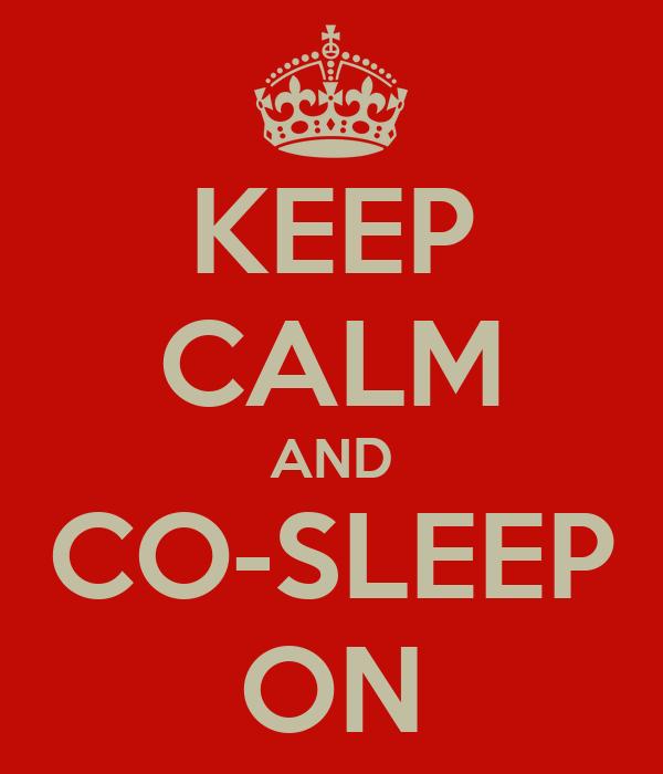 KEEP CALM AND CO-SLEEP ON