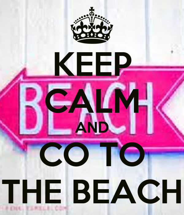 KEEP CALM AND CO TO THE BEACH