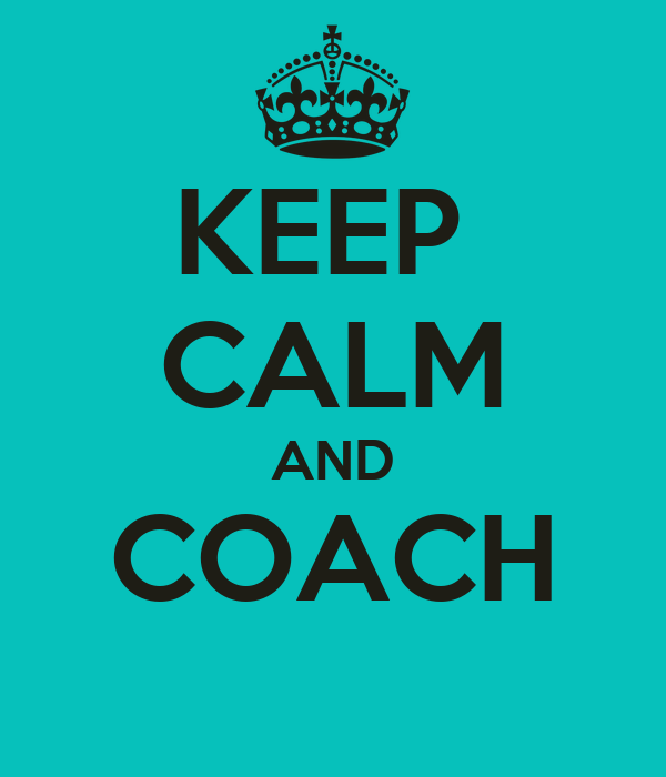 KEEP  CALM AND COACH