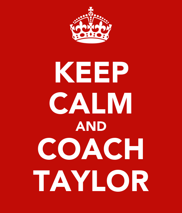 KEEP CALM AND COACH TAYLOR