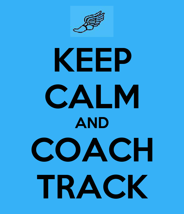 KEEP CALM AND COACH TRACK