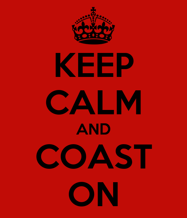 KEEP CALM AND COAST ON