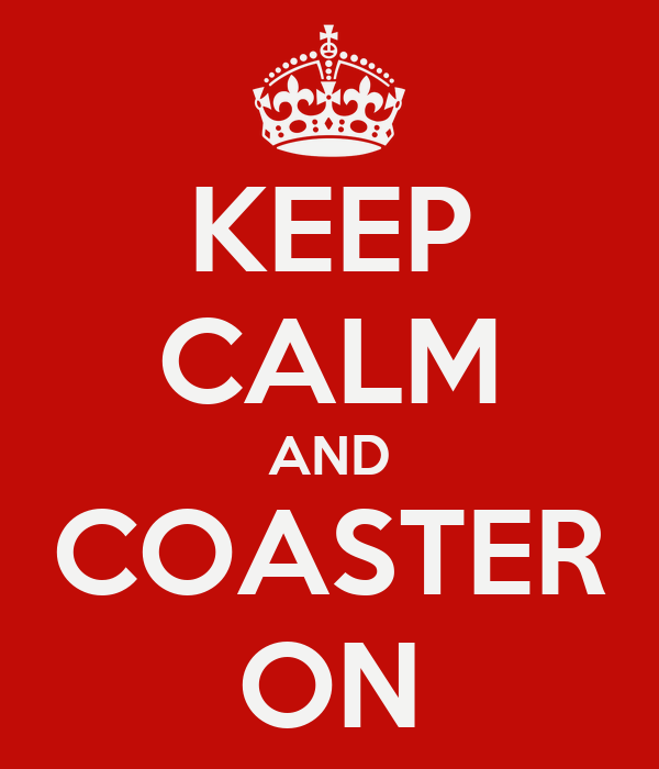 KEEP CALM AND COASTER ON